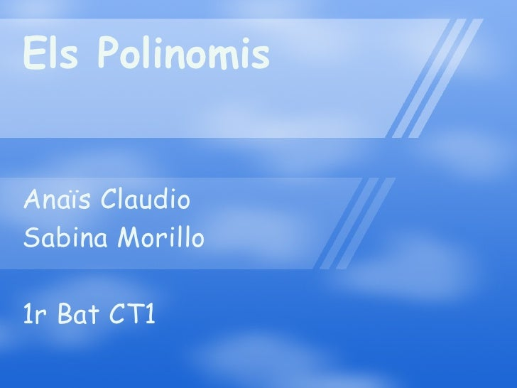 Els Polinomis Anaïs Claudio Sabina Morillo 1r Bat CT1