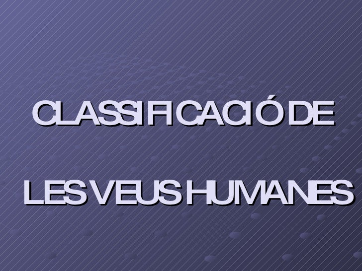 CLASSIFICACIÓ DE  LES VEUS HUMANES