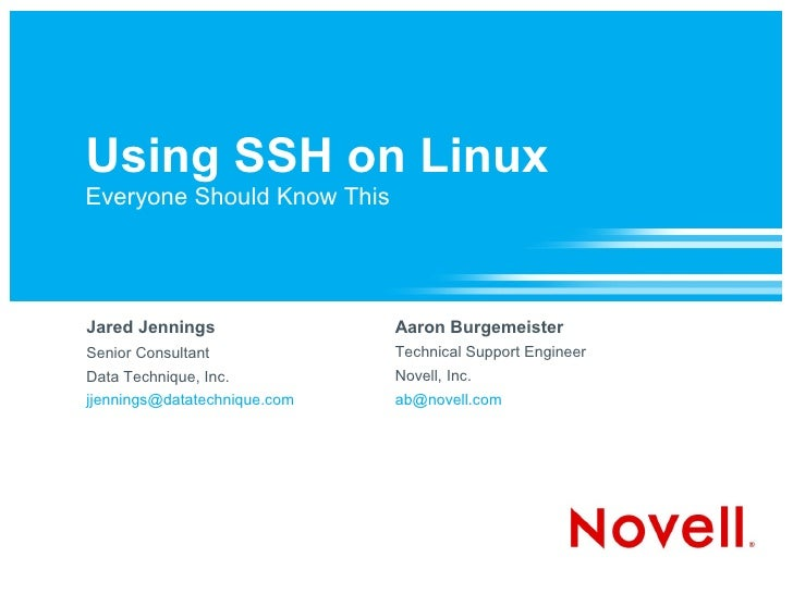 Using SSH on Linux Everyone Should Know This     Jared Jennings                Aaron Burgemeister Senior Consultant       ...