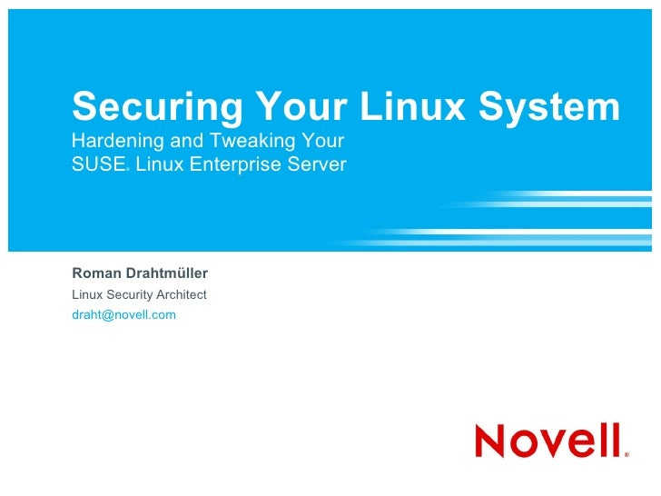 Securing Your Linux System Hardening and Tweaking Your SUSE Linux Enterprise Server          ®     Roman Drahtmüller Linux...