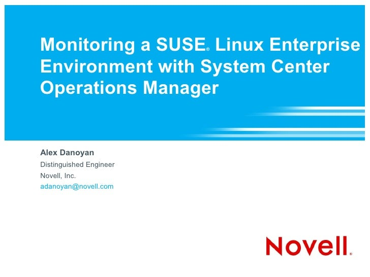 Monitoring a SUSE Linux Enterprise                          ®    Environment with System Center Operations Manager   Alex ...
