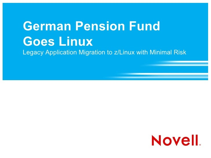 German Pension Fund Goes Linux Legacy Application Migration to z/Linux with Minimal Risk