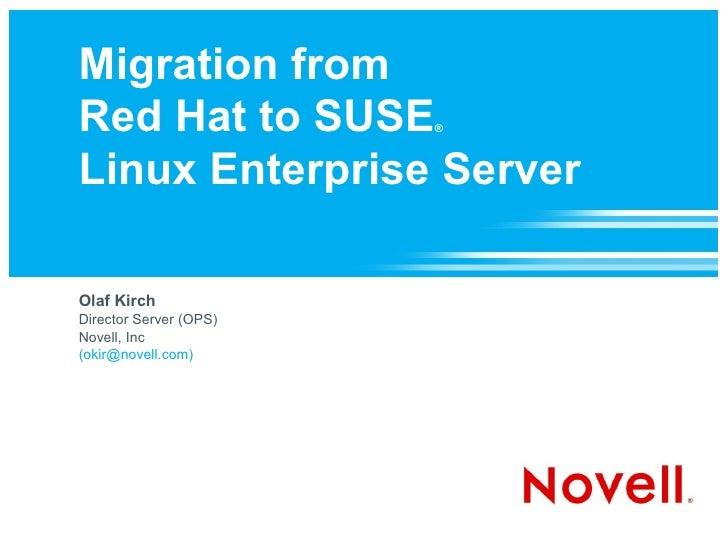 Migration from Red Hat to SUSE         ®    Linux Enterprise Server  Olaf Kirch Director Server (OPS) Novell, Inc (okir@no...