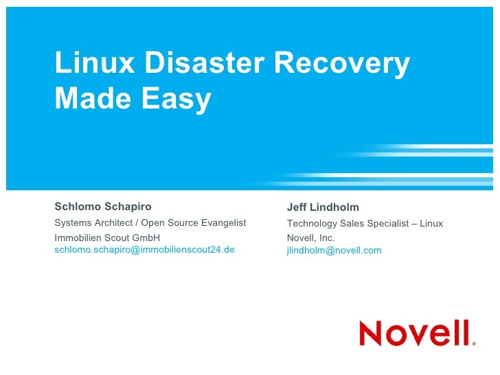 Linux Disaster Recovery Made Easy   Schlomo Schapiro                             Jeff Lindholm Systems Architect / Open So...