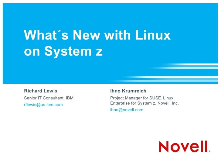 What´s New with Linux on System z  Richard Lewis               Ihno Krumreich Senior IT Consultant, IBM   Project Manager ...