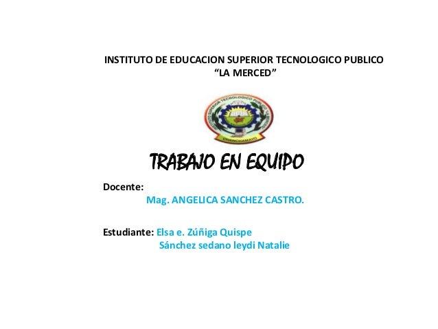 """INSTITUTO DE EDUCACION SUPERIOR TECNOLOGICO PUBLICO                     """"LA MERCED""""           TRABAJO EN EQUIPODocente:   ..."""