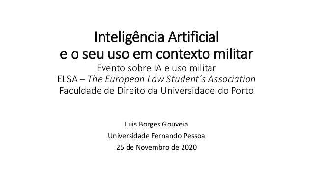 Inteligência Artificial e o seu uso em contexto militar Evento sobre IA e uso militar ELSA – The European Law Student´s As...