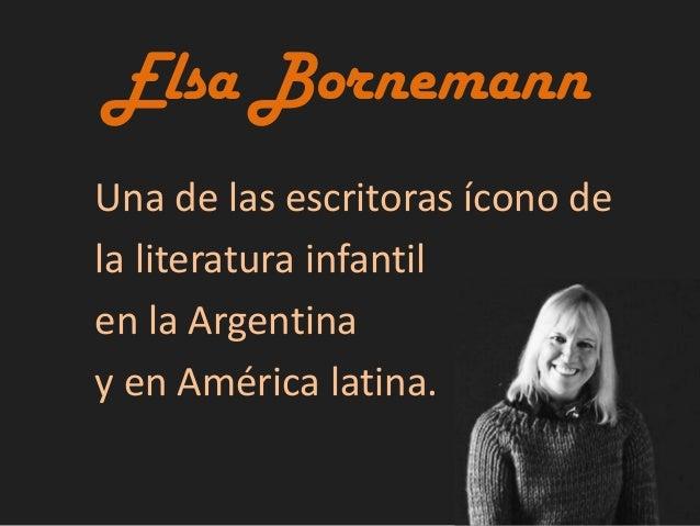 Elsa Bornemann Una de las escritoras ícono de la literatura infantil en la Argentina y en América latina.