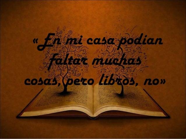 «En mi casa podían faltar muchas cosas, pero libros, no»
