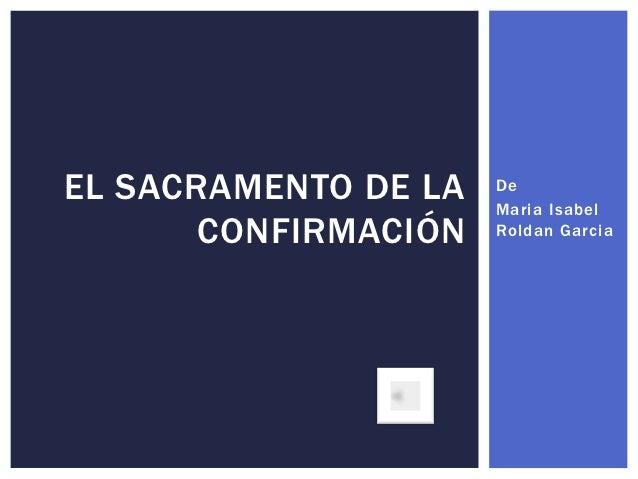 EL SACRAMENTO DE LA   De                      Maria Isabel       CONFIRMACIÓN   Roldan Garcia