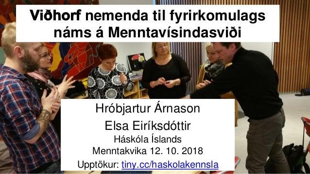 nemenda til fyrirkomulags náms á Menntavísindasviði Hróbjartur Árnason Elsa Eiríksdóttir Háskóla Íslands Menntakvika 12. 1...