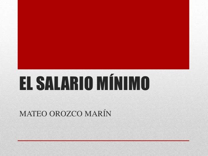 EL SALARIO MÍNIMOMATEO OROZCO MARÍN