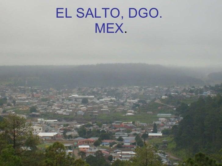 EL SALTO, DGO.  MEX .