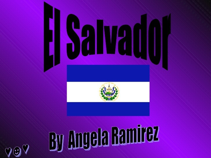El Salvador By  Angela Ramirez ♥☻♥