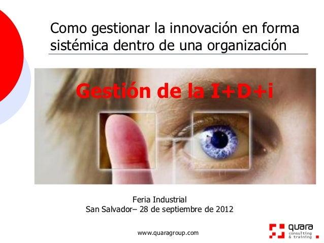 Como gestionar la innovación en formasistémica dentro de una organización   Gestión de la I+D+i                 Feria Indu...