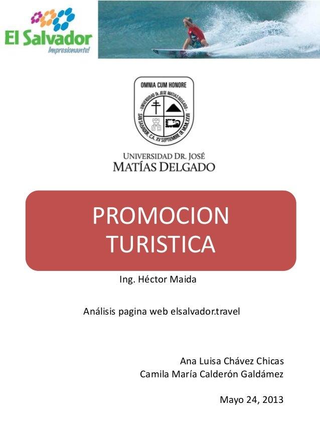 PROMOCIONTURISTICAIng. Héctor MaidaAna Luisa Chávez ChicasCamila María Calderón GaldámezMayo 24, 2013Análisis pagina web e...