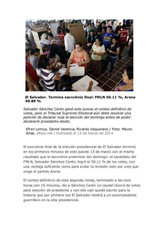 El Salvador. Termina escrutinio final: FMLN 50.11 %, Arena 49.89 % Salvador Sánchez Cerén ganó este jueves el conteo defin...