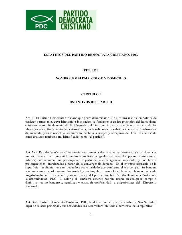 ESTATUTOS DEL PARTIDO DEMOCRATA CRISTIANO, PDC. TITULO I NOMBRE, EMBLEMA, COLOR Y DOMICILIO CAPITULO I DISTINTIVOS DEL PAR...