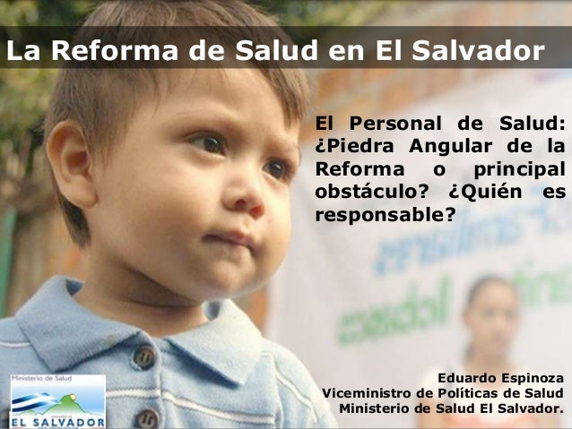 La Reforma de Salud en El Salvador El Personal de Salud: ¿Piedra Angular de la Reforma o principal obstáculo? ¿Quién es re...