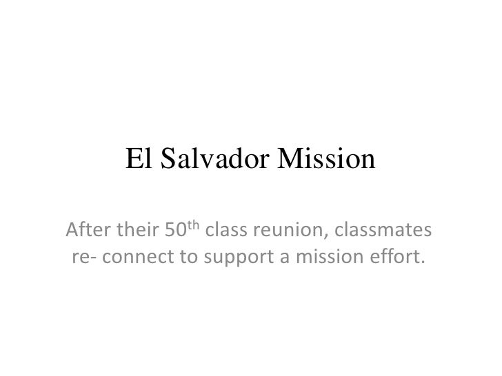 El Salvador Mission<br />After their 50th class reunion,classmates re- connect to support a mission effort.<br />