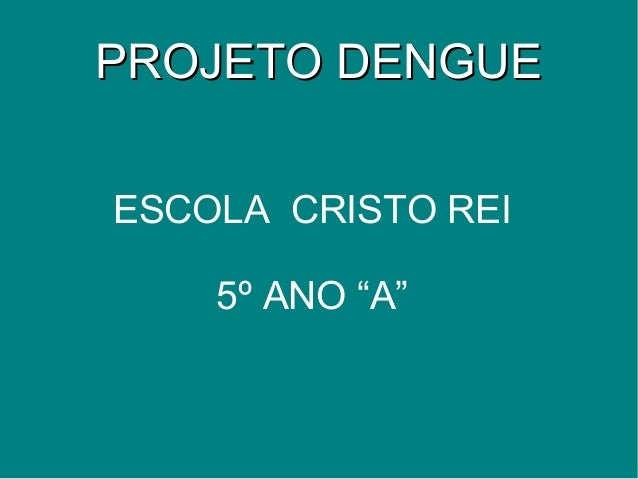 "PROJETO DENGUEESCOLA CRISTO REI    5º ANO ""A"""