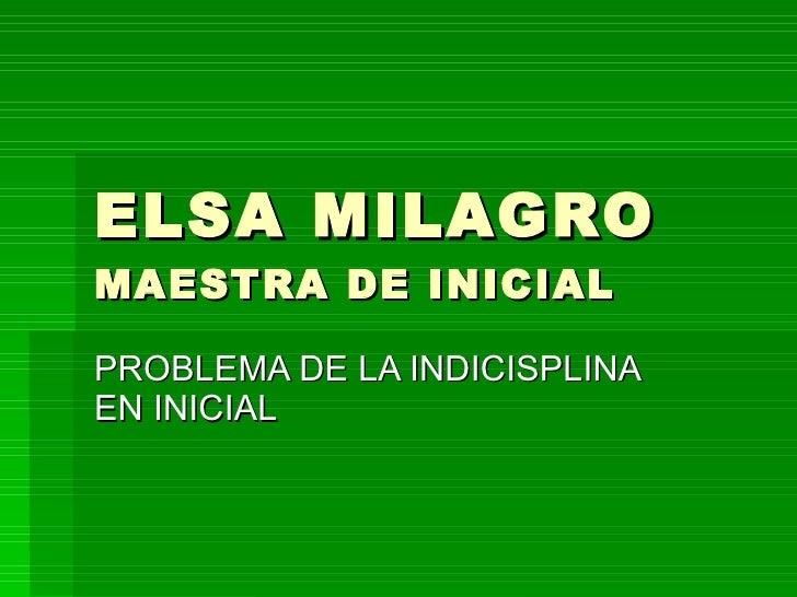 ELSA MILAGRO MAESTRA DE INICIAL PROBLEMA DE LA INDICISPLINA EN INICIAL