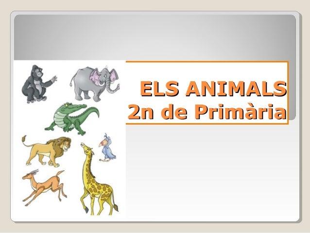 ELS ANIMALSELS ANIMALS 2n de Primària2n de Primària