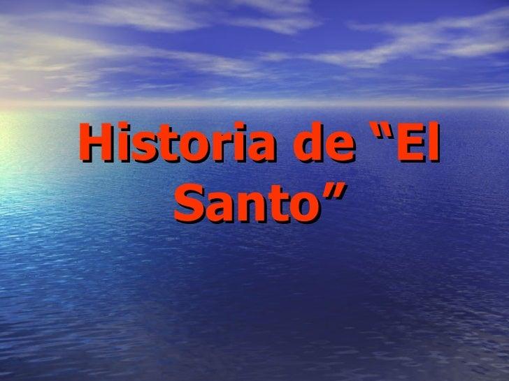"""Historia de """"El Santo"""""""