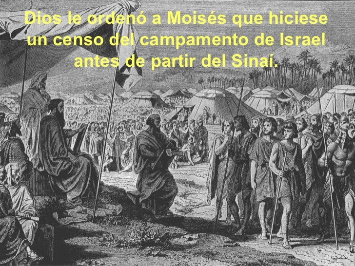 Dios le ordenó a Moisés que hiciese un censo del campamento de Israel antes de partir del Sinaí.