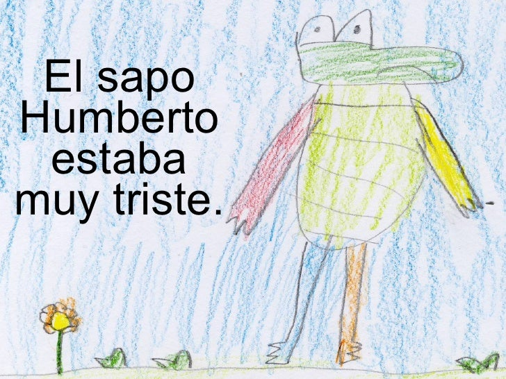 El sapo Humberto estaba muy triste.