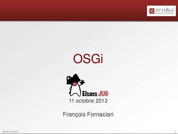 OSGi                  11 octobre 2012                François FornaciariZenika © 2012                         1