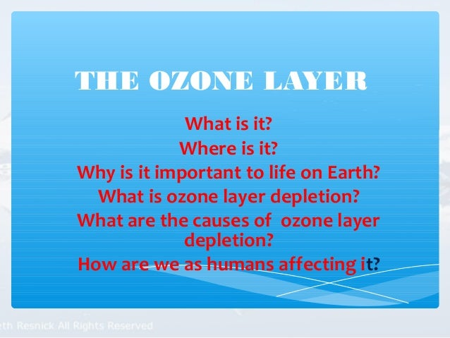 the importance of the ozone layer in sustaining life on earth The ozone layer is a protective layer enveloping earth that shields it against  ( o2), which is the most essential gas in terms of sustaining life on earth  in other  words, it's equally important to regulate the use of these chemicals as well if not.