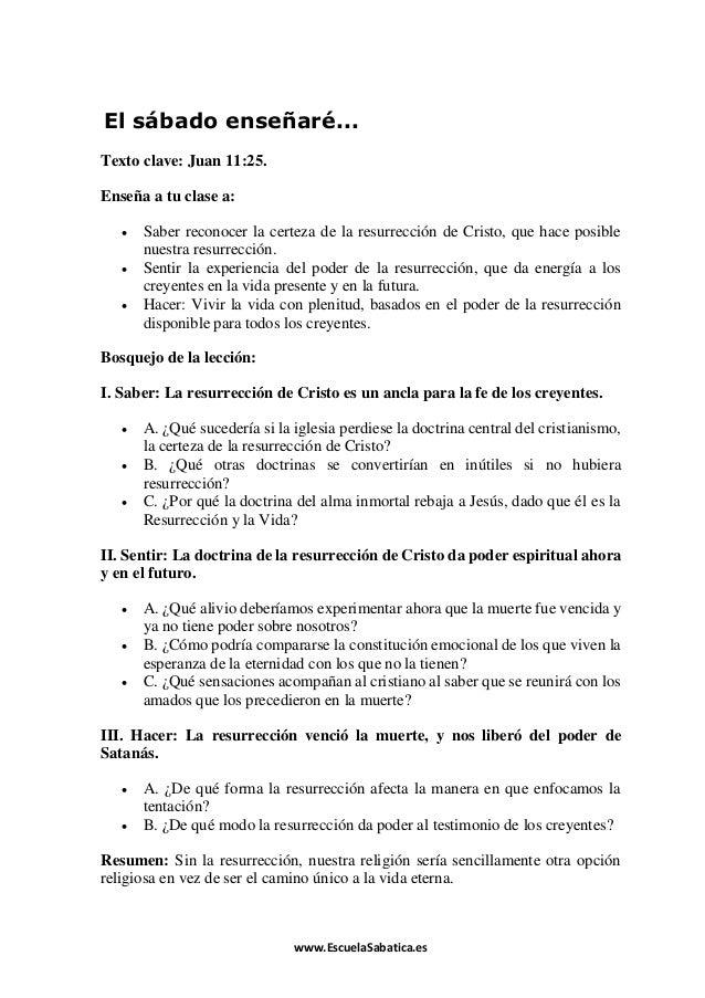 www.EscuelaSabatica.es  El sábado enseñaré... Texto clave: Juan 11:25. Enseña a tu clase a:  Saber reconocer la certeza d...