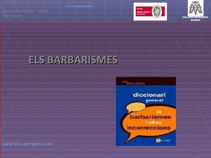 ELS BARBARISMES www.fecla.wordpress.com      C/ San Rafael, 25  46701-Gandia  Tfno. 962 965 096    [email_address]   www.e...