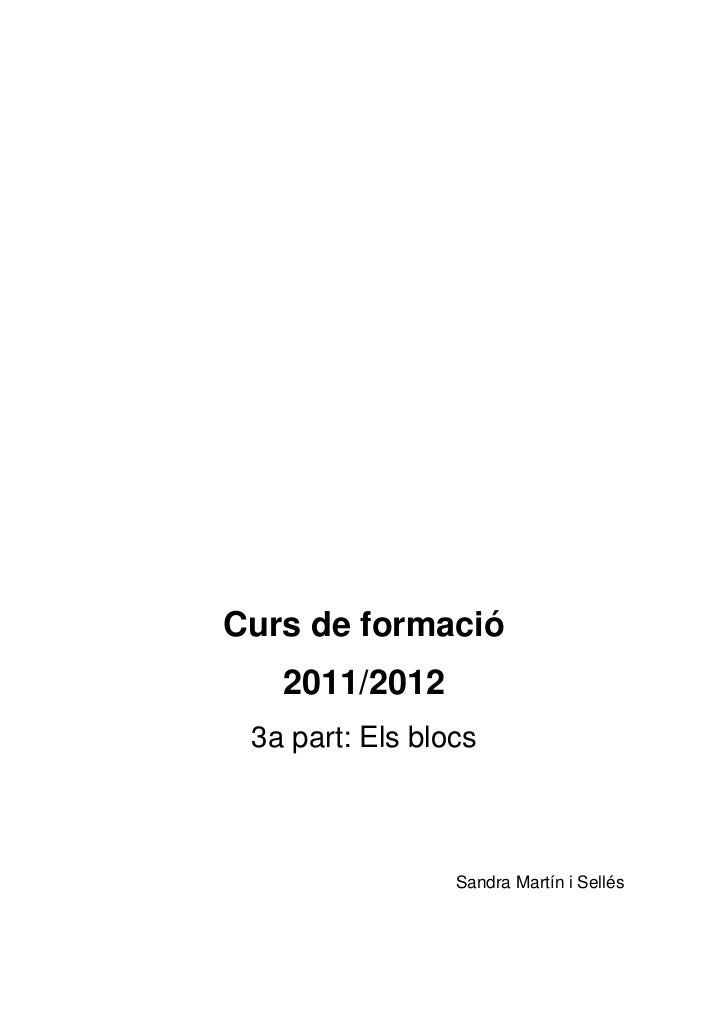 Curs de formació   2011/2012 3a part: Els blocs                 Sandra Martín i Sellés