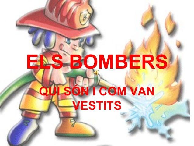 ELS BOMBERS QUI SÓN I COM VAN VESTITS
