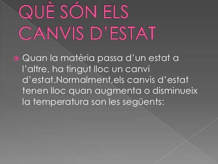  FUSIÓ SOLIDIFICACIÓ VAPORITZACIÓ CONDENSACIÓ SUBLIMACIÓ SUBLIMACIÓ INVERSA
