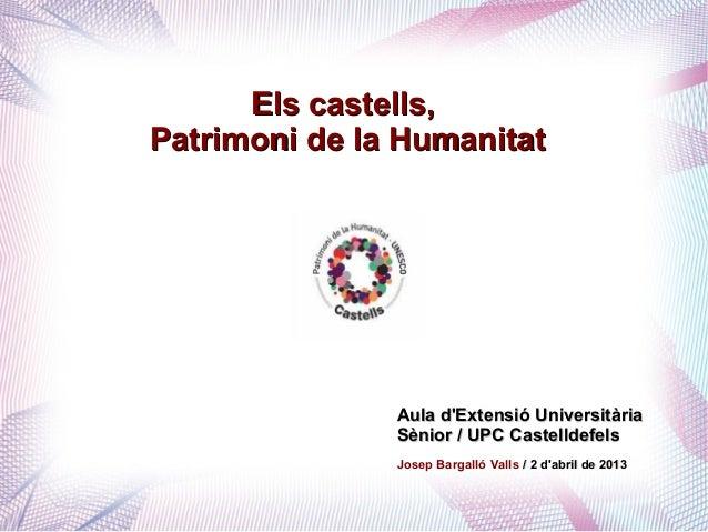 Els castells,Patrimoni de la Humanitat               Aula dExtensió Universitària               Sènior / UPC Castelldefels...