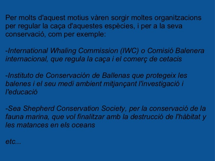 Per molts d'aquest motius vàren sorgir moltes organitzacions per regular la caça d'aquestes espècies, i per a la seva cons...