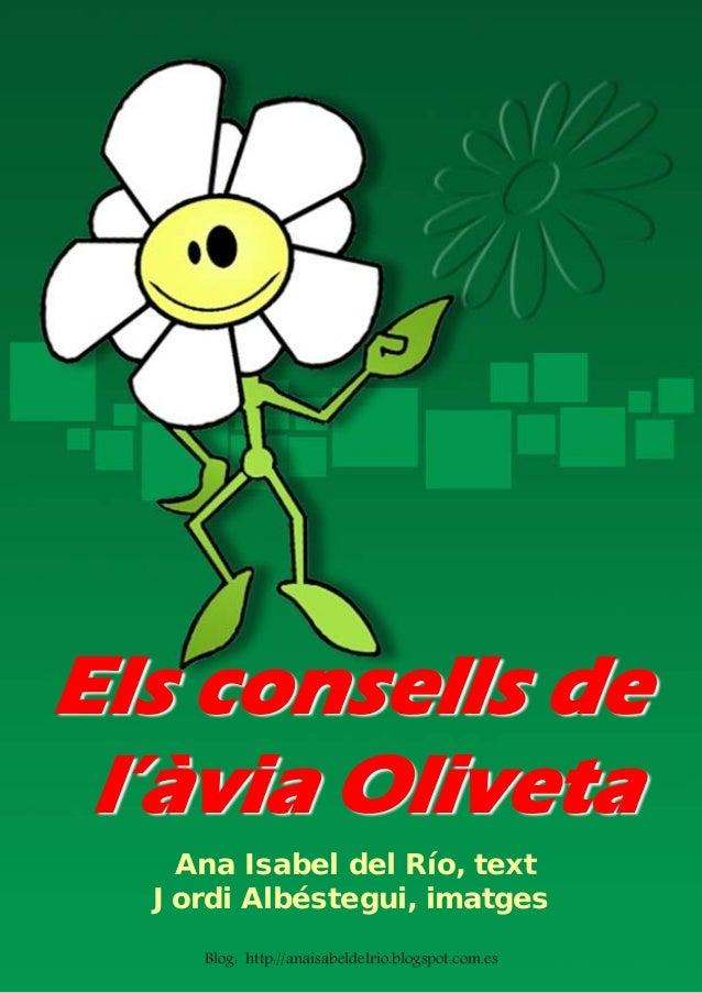 Els consells de l'àvia Oliveta Ana Isabel del Río, text Jordi Albéstegui, imatges Blog: http://anaisabeldelrio.blogspot.co...
