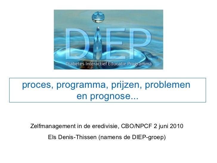 proces, programma, prijzen, problemen  en prognose... Zelfmanagement in de eredivisie, CBO/NPCF 2 juni 2010 Els Denis-This...