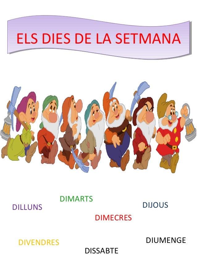 EELLSS DDIIEESS DDEE LLAA SSEETTMMAANNAA  DILLUNS  DIMARTS  DIMECRES  DIJOUS  DIVENDRES  DISSABTE  DIUMENGE