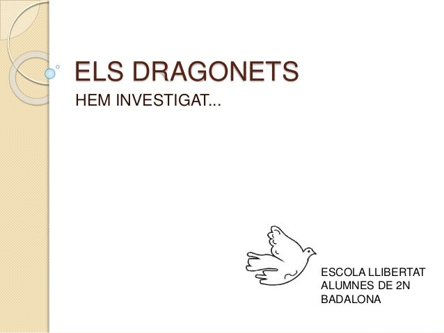 ELS DRAGONETS  HEM INVESTIGAT...  ESCOLA LLIBERTAT  ALUMNES DE 2N  BADALONA