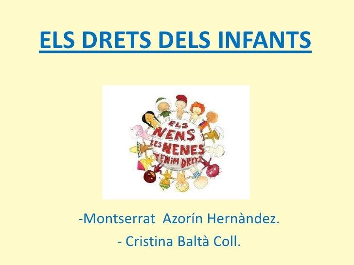 ELS DRETS DELS INFANTS<br /><ul><li>Montserrat  Azorín Hernàndez.