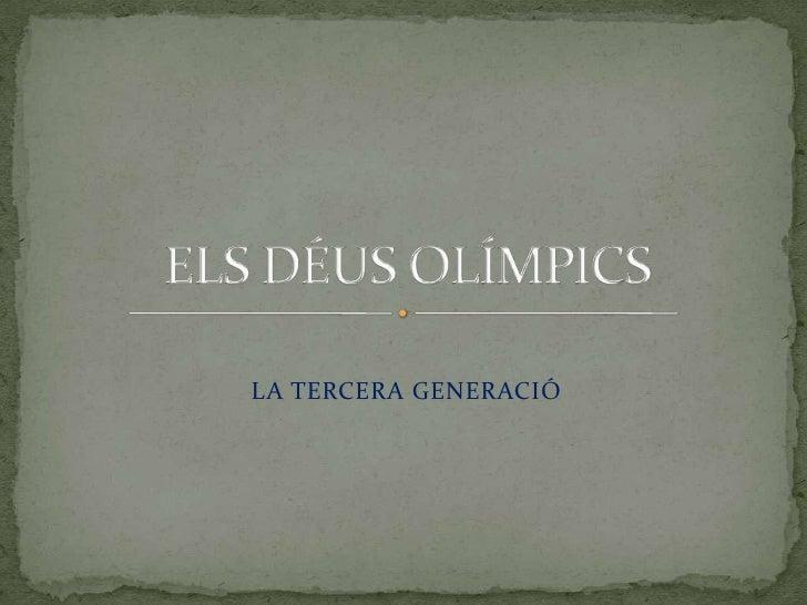 LA TERCERA GENERACIÓ<br />ELS DÉUS OLÍMPICS<br />