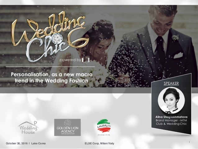 ELSE Corp, Milan/ ItalyOctober 30, 2016 | Lake Como Personalisation, as a new macro trend in the Wedding Fashion SPEAKER A...