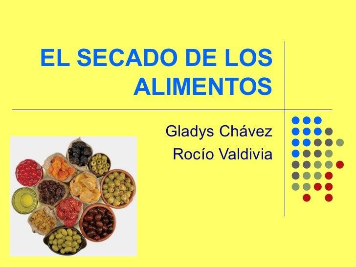 EL SECADO DE LOS ALIMENTOS Gladys Chávez Rocío Valdivia