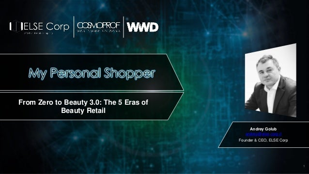 Andrey Golub andrey@else-corp.it Founder & CEO, ELSE Corp RETAIL 2025 From Zero to Beauty 3.0: The 5 Eras of Beauty Retail...