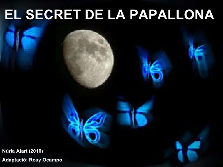 EL SECRET DE LA PAPALLONA Núria Alart (2010) Adaptació: Rosy Ocampo