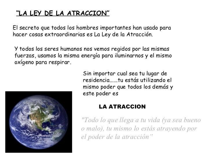 """"""" LA LEY DE LA ATRACCION"""" """"Todo lo que llega a tu vida  (ya sea bueno o malo) , tu  mismo  lo estás atrayendo  por ..."""